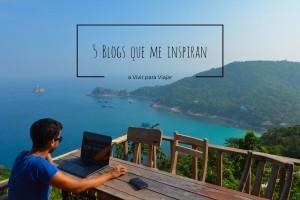 5 blogs que me inspiran a Vivir para Viajar